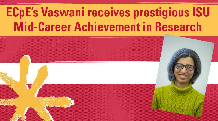 ECpE's Vaswani receives prestigious ISU Mid-Career Achievement in Research