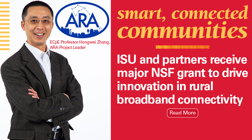 Image text: Smart, connected communities: ISU and partners receive major NSF grant to drive innovation in rural broadband connectivity. Read more. Photo shows ECpE Professor Hongwei Zhang standing and smiling, and text reads