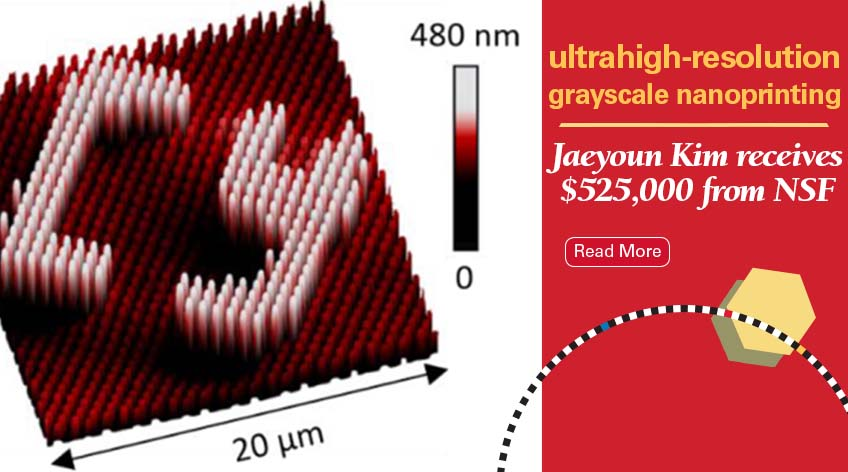 Image text: Ultrahigh-Resolution Grayscale Nanoprinting: Jaeyoun Kim receives $525,000 from NSF. Read more.